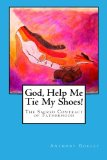 Book Cover God, Help Me Tie My Shoes!: The Sacred Contract of Fatherhood