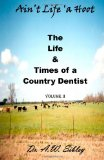 Book Cover Ain't Life 'a Hoot, II: The Life & Times of a Country Dentist