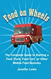 Book Cover Food On Wheels: The Complete Guide To Starting A Food Truck, Food Cart, Or Other Mobile Food Business