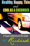 Book Cover Healthy, Happy, Thin and Cool as a Cucumber: A Vegan Cookbook and Diet Guide