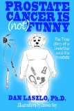Book Cover Prostate Cancer is (not) Funny: The True Story of a Smartass and His Prostate