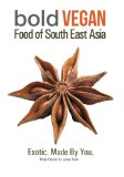 Book Cover Bold Vegan Food Of South East Asia: Exotic. Made By You