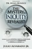 Book Cover The Mystery of Iniquity Revealed: Exposing the Unseen SPIRITUAL CANCER and Root Cause of What is Destroying the Human Being, the Church and the World today (Volume 1)