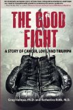Book Cover The Good Fight: A Story of Cancer, Love, and Triumph