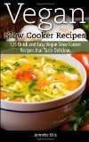 Book Cover Vegan Slow Cooker Recipes: 125 Quick and Easy Vegan Slow Cooker Recipes that Taste Delicious