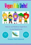 Book Cover Vegan Kids Unite: Delicious and Nutritious Vegan Meals for the Whole Family