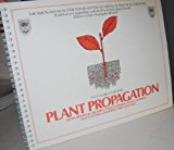 Book Cover Plant Propagation: Seeds, Roots, Bulbs and Corms, Layering, Stem Cuttings, Leaf Cuttings, Budding an