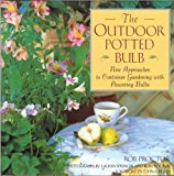Book Cover The Outdoor Potted Bulb: New Approaches to Container Gardening With Flowering Bulbs