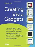 Book Cover Creating Vista Gadgets: Using HTML, CSS and JavaScript  with Examples in RSS, Ajax, ActiveX (COM) and Silverlight