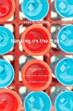 Book Cover Banking on the Body: The Market in Blood, Milk, and Sperm in Modern America