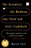 Book Cover The Scientist, The Madman, The Thief and Their Lightbulb: The Search for Free Energy