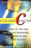Book Cover CURING CANCER: The Story of the Men and Women Unlocking the Secrets of our Deadliest Illness