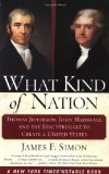 Book Cover What Kind of Nation: Thomas Jefferson, John Marshall, and the Epic Struggle to Create a United States