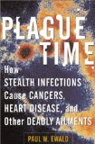 Book Cover Plague Time: How Stealth Infections Cause Cancer, Heart Disease, and Other Deadly Ailments