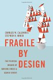 Book Cover Fragile by Design: The Political Origins of Banking Crises and Scarce Credit (The Princeton Economic History of the Western World)