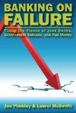 Book Cover Banking on Failure: Fixing the Fiasco of Junk Banks, Government Bailouts, and Fiat Money