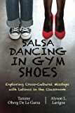 Book Cover Salsa Dancing in Gym Shoes: Exploring Cross-Cultural Missteps with Latinos in the Classroom