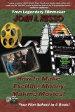 Book Cover How to Make Exciting Money-Making Movies: Your Film School In A Book!