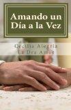 Book Cover Amando un dia a la vez: 366 reflexiones diarias para descubrir el poder transformador del amor de pareja (Spanish Edition)
