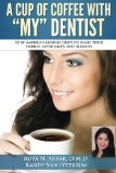 Book Cover A Cup Of Coffee With My Dentist: 10 of America's leading dentists share their stories, experiences, and insights