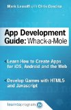 Book Cover App Development Guide: Wack-A Mole: Learn App Develop By Creating Apps for iOS, Android and the Web (App Development Guides) (Volume 1)