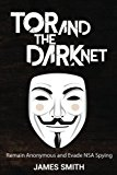 Book Cover Tor and The Dark Net: Remain Anonymous and Evade NSA Spying