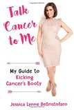 Book Cover Talk Cancer to Me: My Guide to Kicking Cancer's Booty!