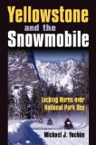 Book Cover Yellowstone and the Snowmobile: Locking Horns over National Park Use
