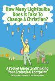 Book Cover How Many Lightbulbs Does it Take to Change a Christian?: A Pocket Guide to Shrinking Your Ecological Footprint