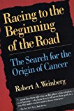 Book Cover Racing to the Beginning of the Road: The Search for the Origin of Cancer