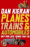 Book Cover Planes, Trains & Automobiles: Why Men Love Things That Go