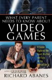Book Cover What Every Parent Needs to Know About Video Games: A Gamer Explores the Good, Bad, and Ugly of the Virtual World
