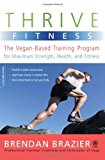 Book Cover Thrive Fitness: The Vegan-Based Training Program for Maximum Strength, Health, and Fitness