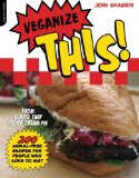 Book Cover Veganize This!: From Surf & Turf to Ice-Cream Pie--200 Animal-Free Recipes for People Who Love to Eat