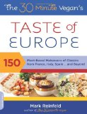 Book Cover The 30-Minute Vegan's Taste of Europe: 150 Plant-Based Makeovers of Classics from France, Italy, Spain . . . and Beyond