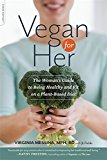 Book Cover Vegan for Her: The Woman's Guide to Being Healthy and Fit on a Plant-Based Diet