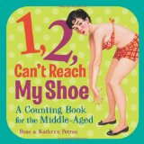 Book Cover 1, 2, Can't Reach My Shoe: A Counting Book for the Middle-Aged