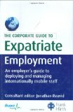 Book Cover The Corporate Guide to Expatriate Employment: An Employer's Guide to Deploying and Managing Internationally Mobile Staff