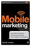 Book Cover Mobile Marketing: How Mobile Technology is Revolutionizing Marketing, Communications and Advertising