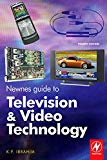 Book Cover Newnes Guide to Television and Video Technology, Fourth Edition: The Guide for the Digital Age - from HDTV, DVD and flat-screen technologies to Multimedia Broadcasting, Mobile TV and Blu Ray