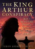 Book Cover The King Arthur Conspiracy: How a Scottish Prince Became a Mythical Hero
