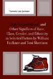 Book Cover 'High-Topped Shoes' and Other Signifiers of Race, Class, Gender and Ethnicity in Selected Fiction by William Faulkner and Toni Morrison