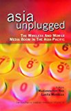Book Cover Asia Unplugged: The Wireless and Mobile Media Boom in the Asia-Pacific (The Asia-Pacific Internet Handbook)