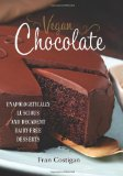 Book Cover Vegan Chocolate: Unapologetically Luscious and Decadent Dairy-Free Desserts