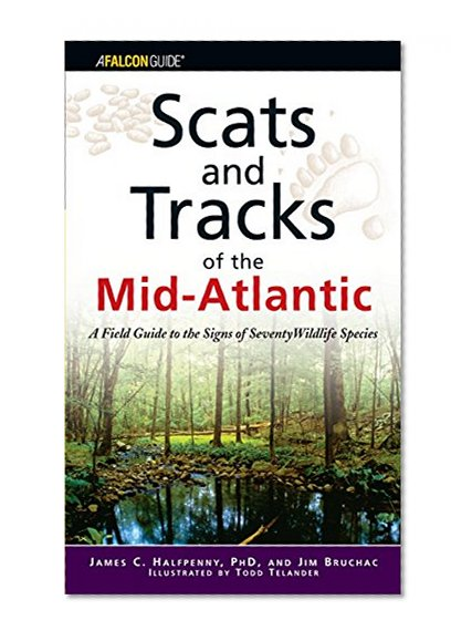 Book Cover Scats and Tracks of the Mid-Atlantic: A Field Guide To The Signs Of Seventy Wildlife Species (Scats and Tracks Series)