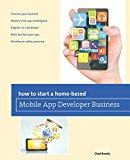 Book Cover How to Start a Home-based Mobile App Developer Business (Home-Based Business Series)