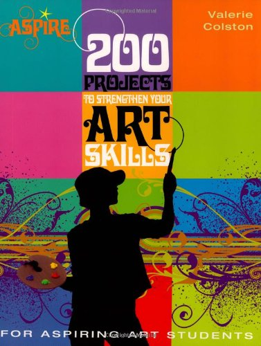 Book Cover 200 Projects to Strengthen Your Art Skills: For Aspiring Art Students (Aspire Series)