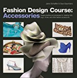 Book Cover Fashion Design Course: Accessories: Design Practice and Processes for Creating Hats, Bags, Shoes, and Other Fashion Accessories