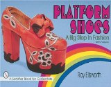 Book Cover Platform Shoes: A Big Step in Fashion (A Schiffer Book for Collectors)