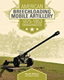 Book Cover American Breechloading Mobile Artillery 1875-1953: An Illustrated Identification Guide